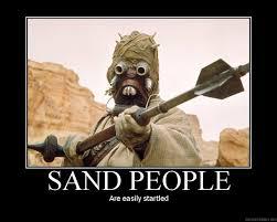 Sand Meme - star wars sand people easily startle meme