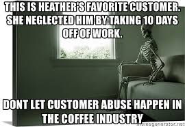 Neglected Wife Meme - this is heather s favorite customer she neglected him by taking 10