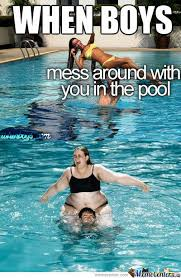 Meme Pool - when boys mess around with you in the pool by vlah meme center