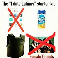 Dating A Latina Meme - the i date latinas starter kit