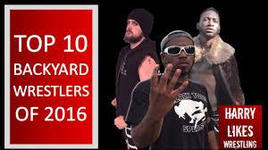 top 10 backyard wrestlers of 2016 youtube