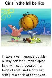 Fat Girl Yoga Pants Meme - girls in the fall be like i ll take a venti grande double skinny non