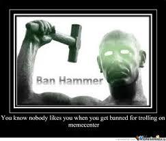 Ban Hammer Meme - ban hammer by jtibbs meme center