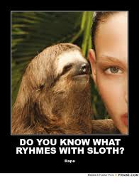 Sloth Rape Meme - 25 best memes about sloth rape meme sloth rape memes