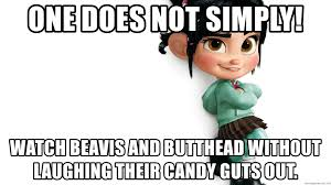 Vanellope Von Schweetz Meme - one does not simply watch beavis and butthead without laughing