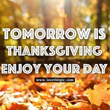 tomorrow is thanksgiving enjoy your day pictures photos and