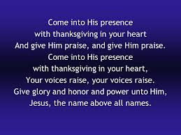 come into his presence come into his presence with thanksgiving in