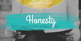 Seeking Not Seeking Him Week 3 Honesty Silence Is Not Always Golden