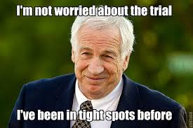 Sandusky Meme - sandusky is confident of his acquittal x post from r