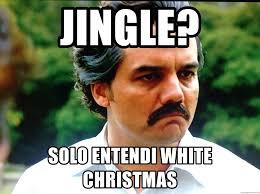 White Christmas Meme - jingle solo entendi white christmas pablo escobar narcos