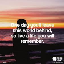 englische sprüche leben mit übersetzung day you ll leave this world so live a you will remember