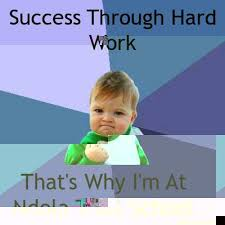 Success Meme - success through hard work that s why i m at ndola trust school