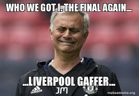 We Got This Meme - who we got i the final again liverpool gaffer make a meme