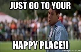 Happy Place Meme - just go to your happy place happy gilmore somebodies closer