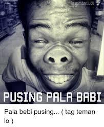 Meme Babi - gambar ucu pusing pala babi pala bebi pusing tag teman lo baby