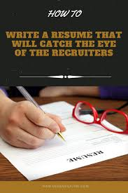 how to write a resume that will catch the eye of the recruiters
