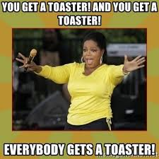 You Get A Car Meme - you get a toaster and you get a toaster everybody gets a toaster