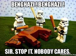 Benghazi Meme - benghazi benghazi sir stop it nobody cares flogging a dead
