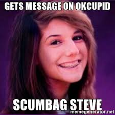 Scumbag Meme Generator - gets message on okcupid scumbag steve bad luck brianne1 meme