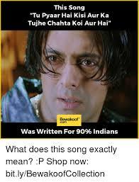 Memes Song - this song tu pyaar hai kisi aur ka tujhe chahta koi aur hai