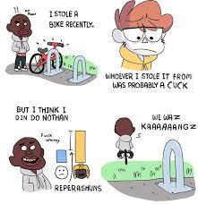 Nigga Stole My Bike Meme - my bike got stolen recently kiwi farms