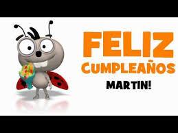 imagenes que digan feliz cumpleaños martin feliz cumpleaños martin youtube