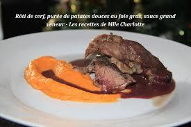 comment cuisiner du cerf rôti de cerf purée de patates douces au foie gras sauce grand