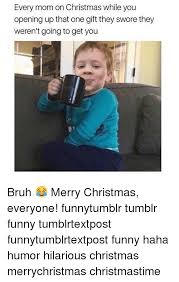 Christmas Memes Tumblr - every mom on christmas while you opening up that one gift they swore