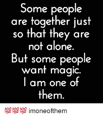 Together Alone Meme - some people are together just so that they are not alone but some