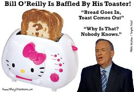 Bill Oreilly Meme - bill o reilly is baffled by his toaster hillary clinton meme