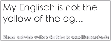 schwester sprüche englisch my englisch is not the yellow of the eg tolle sprüche und