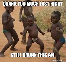 Drunk Kid Meme - drank too much last night still drunk this am dancing black kids