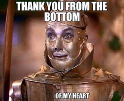 Thank You Meme - thank you from the bottom of my heart meme tin man 75597