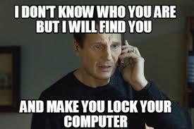 Lock Your Computer Meme - meme creator i don t know who you are but i will find you and
