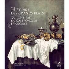histoire de la cuisine et de la gastronomie fran軋ises histoire des grands plats qui ont fait la gastronomie française