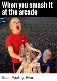 Arcade Meme - when you smash it at the arcade best feeling ever meme on me me