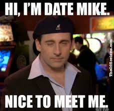 Meme Date - the office isms michael scott memes