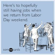 Labor Day Meme - funny labor day memes ecards someecards