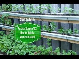 How To Build A Vertical Garden - how to build a vertical garden from rain gutters youtube