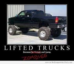Lifted Truck Meme - lifted trucks because fat bitches and zombies can t jump