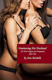 husband is feminized feminizing her husband or how megan got pregnant part two