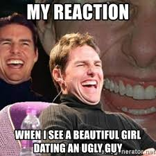 Ugly Guy Meme - my reaction when i see a beautiful girl dating an ugly guy tom