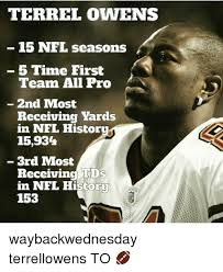 Terrell Owens Meme - terrel owens 15 nfl seasons 5 time first team all pro 2nd most