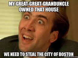 Owned Meme - my great great granduncle owned that house we need to steal the city