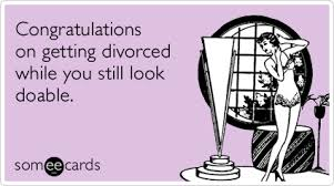Memes About Divorce - funny divorce memes ecards someecards