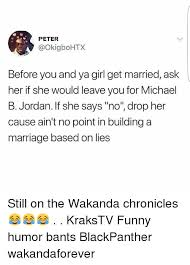 Funny Marriage Memes - peter before you and ya girl get married ask her if she would leave