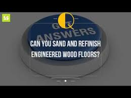 can you sand and refinish engineered wood floors
