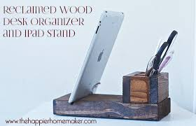 diy reclaimed wood desk organizer and ipad stand the happier
