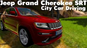 srt jeep custom city car driving 1 5 4 jeep grand cherokee srt custom sound