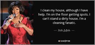 Clean My House Patti Labelle Quote I Clean My House Although I Have Help I U0027m On